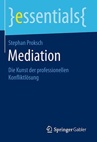 Mediation: Die Kunst der professionellen Konfliktlösung (essentials)