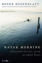 Kayak Morning: Reflections on Love, Grief, and Small Boats Kindle Edition