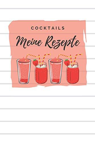 Cocktails meine Rezepte: A5 Cocktail Rezeptbuch für über 100 Drinks zum selberschreiben - Notiere deine Lieblingsrezepte in deinem persönlichen Cocktailbuch!