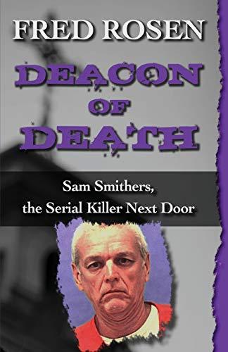 Deacon of Death: Sam Smithers, the Serial Killer Next Door