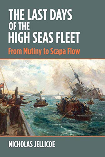 The Last Days of the High Seas Fleet: From Mutiny to Scapa Flow (English Edition)