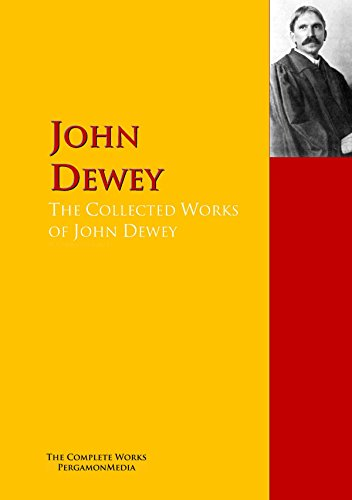 The Collected Works of John Dewey: The Complete Works PergamonMedia (Highlights of World Literature) (English Edition)