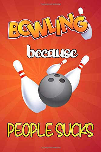 Bowling because people sucks - Bowling Notebook: Funny gifts for bowlers, blank lined notebook for bowling lovers