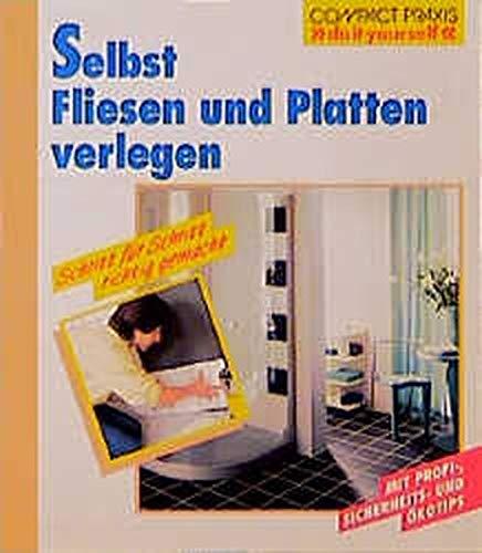 "Selbst Fliesen und Platten verlegen: Schritt für Schritt richtig gemacht (Compact-Praxis \""do it yourself\"")"