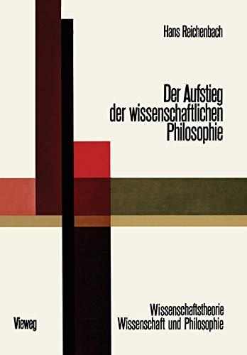 Der Aufstieg der Wissenschaftlichen Philosophie (Wissenschaftstheorie, Wissenschaft und Philosophie) (German Edition) (Wissenschaftstheorie, Wissenschaft und Philosophie (1), Band 1)