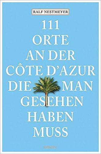 111 Orte an der Côte d'Azur, die man gesehen haben muss: Reiseführer