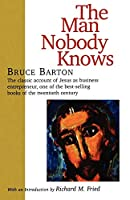 The Man Nobody Knows: A Discovery of the Real Jesus