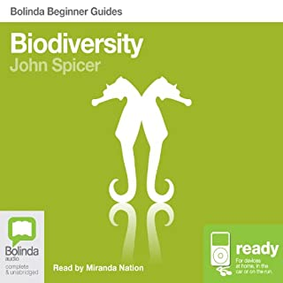 Biodiversity: Bolinda Beginner Guides                   By:                                                                                                                                 John Spicer                               Narrated by:                                                                                                                                 Miranda Nation                      Length: 6 hrs and 33 mins     1 rating     Overall 1.0