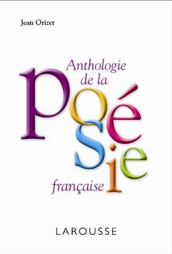 Anthologie de la poesie francaise - Anthology of French Poetry in FRENCH (Petit Larousse de...) (French Edition)