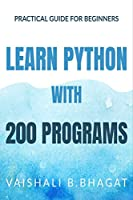 LEARN PYTHON WITH 200 PROGRAMS: Practical Guide for beginners and XI & XII std CBSE students