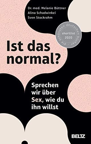 Ist das normal?: Sprechen wir über Sex, wie du ihn willst