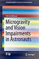 Microgravity and Vision Impairments in Astronauts (SpringerBriefs in Space Development)