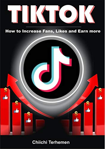 TikTok: How To Increase Fans, become famous and earn more (English Edition)
