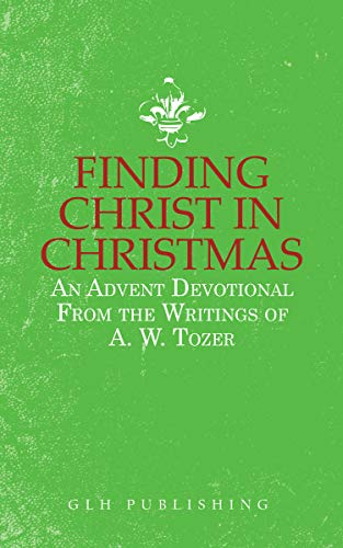 Finding Christ in Christmas: An Advent Devotional from the Writings of A. W. Tozer (English Edition)