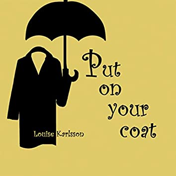 Put on your coat