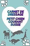 Carnet de Dressage Petit chien courant suisse: Carnet d'entrainement pour Petit chien courant suisse   Petit chien courant suisse carnet à remplir   120 pages format A5