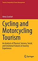 Cycling and Motorcycling Tourism: An Analysis of Physical, Sensory, Social, and Emotional Features of Journey Experiences (Tourism, Hospitality & Event Management)