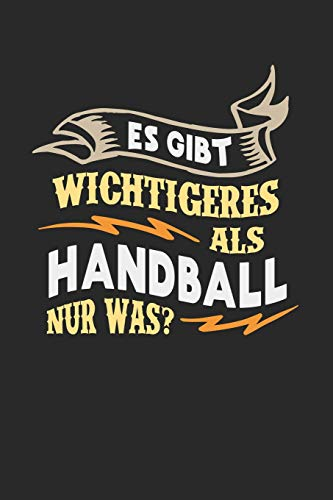 Es gibt wichtigeres als Handball nur was?: Notizbuch A5 blanko 120 Seiten, Notizheft / Tagebuch / Reise Journal, perfektes Geschenk für Handballer