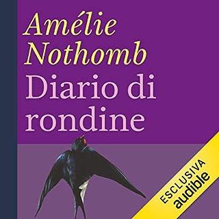 Diario di rondine                   Di:                                                                                                                                 Amélie Nothomb                               Letto da:                                                                                                                                 Riccardo Ricobello                      Durata:  1 ora e 56 min     32 recensioni     Totali 4,0