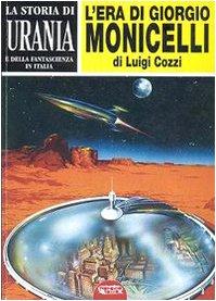 La storia di «Urania» e della fantascienza in Italia. L'era di Giorgio Monicelli (Vol. 1)