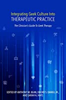 Integrating Geek Culture into Therapeutic Practice: The Clinician's Guide to Geek Therapy