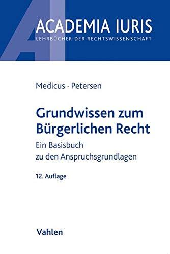 Grundwissen zum Bürgerlichen Recht: Ein Basisbuch zu den Anspruchsgrundlagen (Academia Iuris)