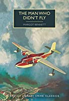 The Man Who Didn't Fly (British Library Crime Classics)