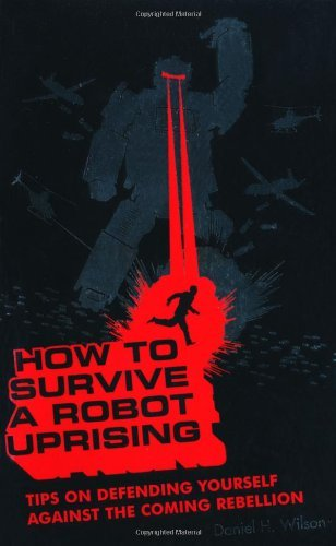 How to Survive a Robot Uprising: Tips on Defending Yourself...