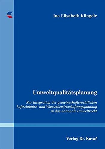 Umweltqualitätsplanung: Zur Integration der gemeinschaftsrechtlichen Luftreinhalte- und Wasserbewirtschaftungsplanung in das nationale Umweltrecht (Umweltrecht in Forschung und Praxis)