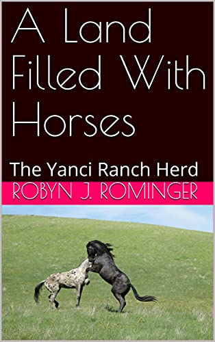 A Land Filled With Horses: The Yanci Ranch Herd (English Edition)