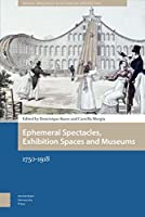 Ephemeral Spectacles, Exhibition Spaces and Museums 1750-1918 (Spatial Imageries in Historical Perspective)