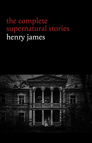 Henry James: The Complete Supernatural Stories (20+ tales of ghosts and mystery: The Turn of the Screw, The Real Right Thing, The Ghostly Rental, The Beast ... (Halloween Stories) (English Edition)