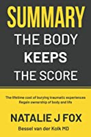 Summary The Body Keeps The Score: The Lifetime Cost Of Burying Traumatic Experiences | Regain Ownership Of Body And Life