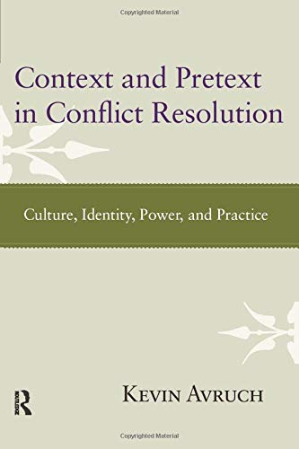 Context and Pretext in Conflict Resolution: Culture, Identity, Power, and Practice
