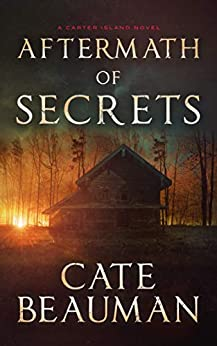 Aftermath Of Secrets (The Carter Island Novels Book 2) by [Cate Beauman]