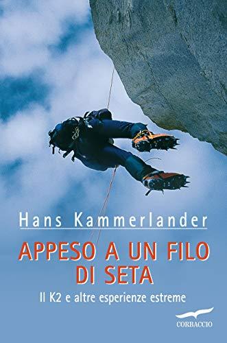 Appeso a un filo di seta: Il K2 e altre esperienze estreme