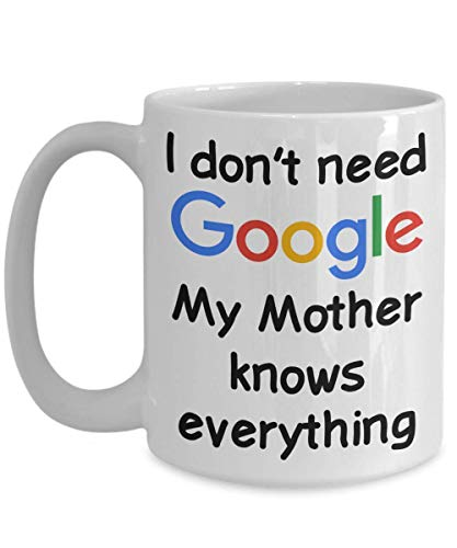N\A No Necesito Google - Taza de la Madre, cumpleaños novedoso, Madre - mamá