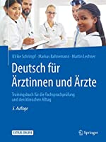 Deutsch fuer Aerztinnen und Aerzte: Trainingsbuch fuer die Fachsprachpruefung und den klinischen Alltag