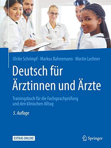 Deutsch für Ärztinnen und Ärzte: Trainingsbuch für die Fachsprachprüfung und den klinischen Alltag