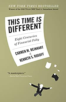 This Time Is Different: Eight Centuries of Financial Folly by [Carmen M. Reinhart, Kenneth S. Rogoff]