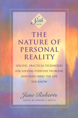 Roberts, J: The Nature of Personal Reality: Seth Book - Specific, Practical Techniques for Solving Everyday Problems and Enriching the Life You Know (A Seth Book)