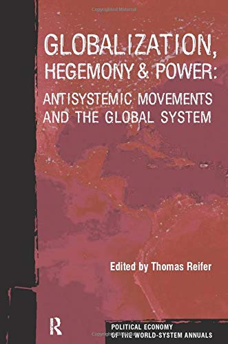 Globalization, Hegemony and Power: Antisystemic Movements and the Global System (Political Economy of the World System Annuals)