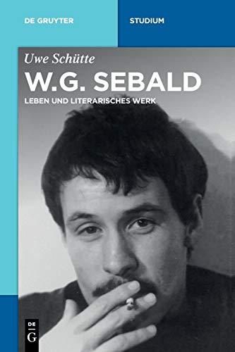 W.G. Sebald: Leben und literarisches Werk (De Gruyter Studium)