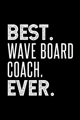 BEST. WAVE BOARD COACH. EVER.: Dot Grid Journal or Notebook, 6x9 inches with 120 Pages. Cool Vintage Distressed Typographie Cover Design.
