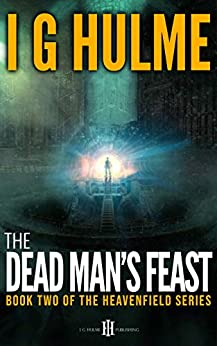 [I. G. Hulme]のThe Dead Man's Feast: (Heavenfield series #2) (The Heavenfield) (English Edition)