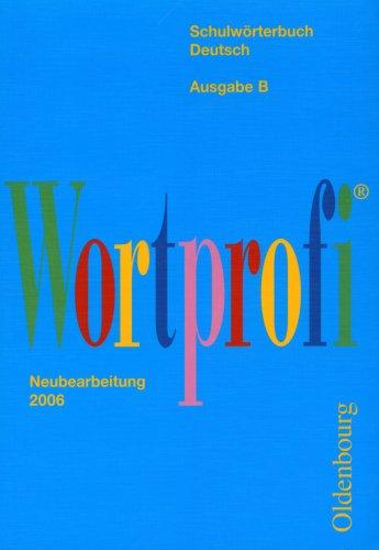 Wortprofi® - Ausgabe B Taschenbuchausgabe - Ausgabe für Bayern: Schulwörterbuch Deutsch