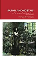 Satan Amongst Us: A Full Length Play About Anne Hutchinson