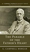 The Parable of the Father's Heart (G. Campbell Morgan Reprint)