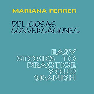 Deliciosas Conversaciones [Delicious Conversations]     Easy Stories to Practice Your Spanish              By:                                                                                                                                 Mariana Ferrer                               Narrated by:                                                                                                                                 Mariana Ferrer                      Length: 22 mins     Not rated yet     Overall 0.0