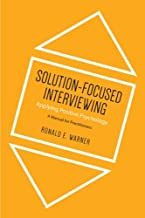 Solution-Focused Interviewing: Applying Positive Psychology, A Manual for Practitioners